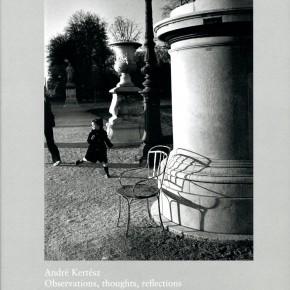 André Kertész: Observations, Thoughts, Reflections