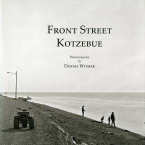 "book cover: ""Dennis Witmer: Front Street Kotzebue"""